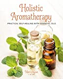 Product review for Holistic Aromatherapy: Practical self-healing with essential oils