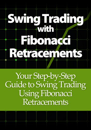 Swing Trading with Fibonacci Retracements: Your Step-by-Step Guide to Swing  Trading Using Fibonacci Retracements