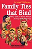 Family Ties That Bind : A Self-Help Guide to Change Through Family of Origin Therapy, Richardson, Richard W., 0889086559