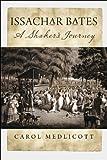 Issachar Bates : A Shaker's Journey, Medlicott, Carol, 161168434X