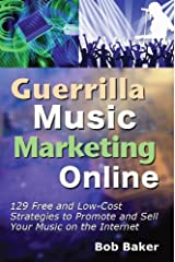 Guerrilla Music Marketing Online: 129 Free & Low-Cost Strategies to Promote & Sell Your Music on the Internet Kindle Edition
