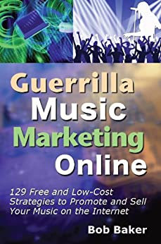 Guerrilla Music Marketing Online: 129 Free & Low-Cost Strategies to Promote & Sell Your Music on the Internet (English Edition) por [Baker, Bob]