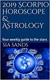 2019 Scorpio Horoscope & Astrology: Your weekly guide to the stars (2019 Horoscopes Book 8)