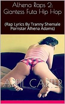 Alhena Raps 2: Giantess Futa Hip Hop: (Rap Lyrics By Tranny Shemale Pornstar Alhena Adams) by [Carter, April, Adams, Alhena]