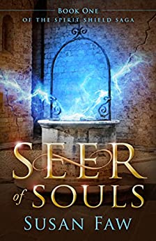 Seer of Souls: Seer of Souls: Book One of The Spirit Shield Saga by [Faw, Susan]