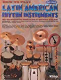How to Play Latin American Rhythm Instruments: Spanish, English Language Edition (Spanish Edition)