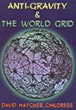 Anti-Gravity and the World Grid Lost Science Adventures Unlimited Press
