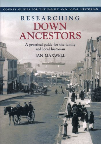 Researching Down Ancestors: A Practical Guide for the Family and Local Historian (County Guides for the Family and Local Historian) ebook
