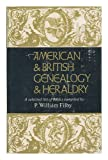 American and British Genealogy and Heraldry; a Selected List of Books, P. William Filby, 0838900798