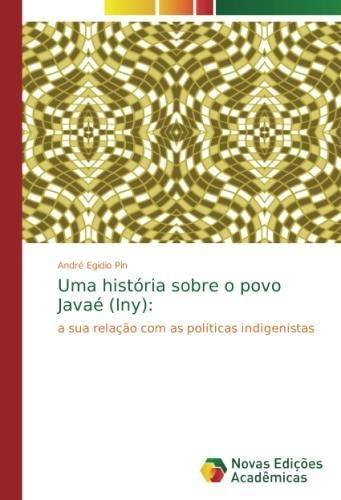 Read Online Uma história sobre o povo Javaé (Iny):: a sua relação com as políticas indigenistas (Portuguese Edition) pdf epub