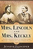 Mrs. Lincoln and Mrs. Keckly: The Remarkable Story of the Friendship Between a First Lady and a Former Slave