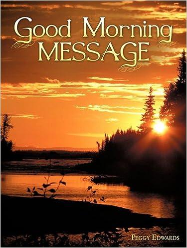 GOOD MORNING MESSAGE: Peggy Edwards: 9781609574192: Amazon com: Books