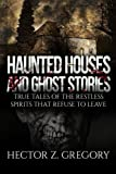 img - for Haunted Houses And Ghost Stories: True Tales of the Restless Spirits That Refuse to Leave (True Horror Stories) (Volume 1) book / textbook / text book