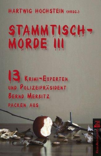 Stammtischmorde III: 13 Krimi-Experten und Polizeipräsident Bernd Merbitz packen aus