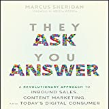 They Ask You Answer: A Revolutionary Approach to Inbound Sales, Content Marketing, and Todays Digital Consumer