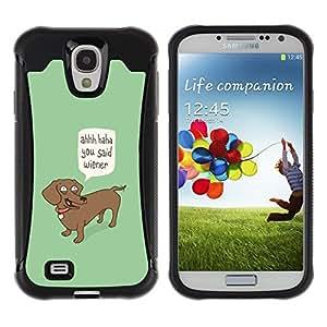All-Round híbrido Heavy Duty de goma duro caso cubierta protectora Accesorio Generación-II BY RAYDREAMMM - Samsung Galaxy S4 I9500 - Wiener Dog Funny Quote Dog Dachshund Art