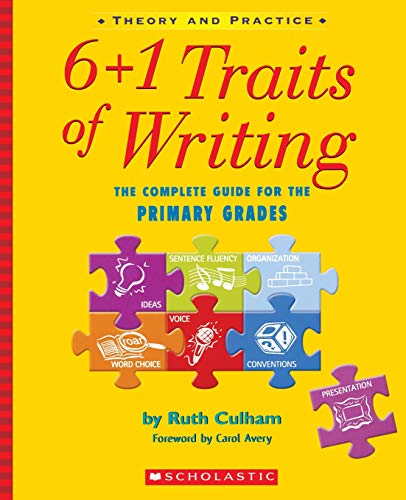 6 + 1 Traits of Writing: The Complete Guide for the Primary ()