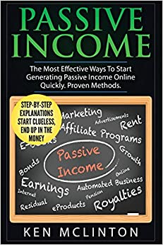 Passive Income: The Most Effective Ways To Start Generating Passive Income Online Quickly. Proven Methods.: Volume 1 (Passive income, multiple streams of income, make money online)