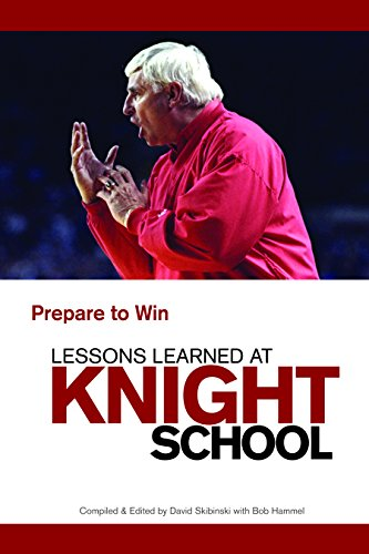 Lessons Learned at Knight School: Prepare to Win (The Power Of Negative Thinking Bobby Knight)