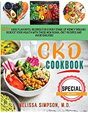 CKD Cookbook: 120+ Easy, Flavorful Recipes for every stage of kidney disease! reboot your health with these new renal-diet recipes and avoid dialysis!