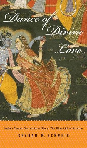 Dance of Divine Love: India's Classic Sacred Love Story: The Rasa Lila of Krishna por Graham M. Schweig