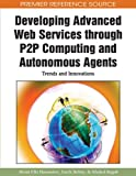 Developing Advanced Web Services through P2P Computing and Autonomous Agents: Trends and Innovations (Premier Reference Source)