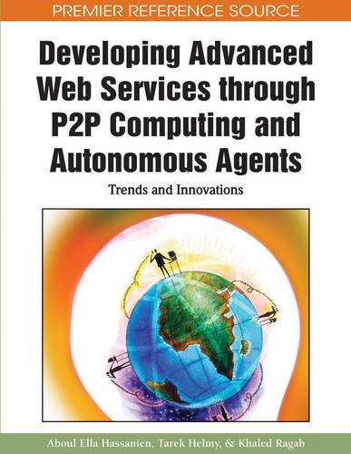 Developing Advanced Web Services through P2P Computing and Autonomous Agents: Trends and Innovations (Premier Reference Source) Pdf