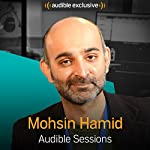 Mohsin Hamid: Audible Sessions: FREE Exclusive Interview | Robin Morgan-Bentley