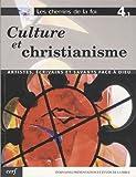 Les chemins de la foi : Volume 4-1, Culture et christianisme, artistes écrivains et savants face à Dieu : Ecrivains Présentation et étude de la Bible