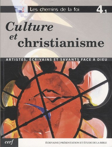 Download Les chemins de la foi : Volume 4-1, Culture et christianisme, artistes écrivains et savants face à Dieu (French edition) pdf