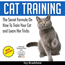 Cat Training: The Secret Formula on How to Train Your Cat Audiobook by Ivy Bradshaw Narrated by Jessica Budreau