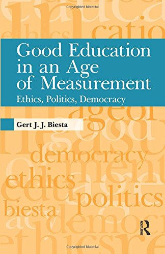 Good Education in an Age of Measurement: Ethics, Politics, Democracy (Interventions: Education, Philosophy, and Culture)