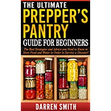 Survival: The Ultimate PREPPERS PANTRY Guide for Beginners: Survival - The Best Strategies and Advice You Need to Know to Store Food and Water in Order to Survive a Disaster!