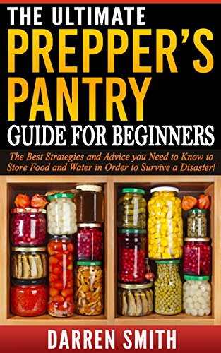Survival: The Ultimate PREPPERS PANTRY Guide for Beginners: Survival - The Best Strategies and Advice You Need to Know to Store Food and Water in Order to Survive a Disaster! (Prepper Central compare prices)