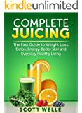 Complete Juicing: The Fast Guide to Weight Loss, Detox, Energy, Better Skin and Everyday Healthy Living