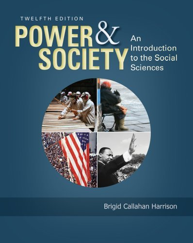 By Brigid C. Harrison Power and Society: An Introduction to the Social Sciences (12th Edition)