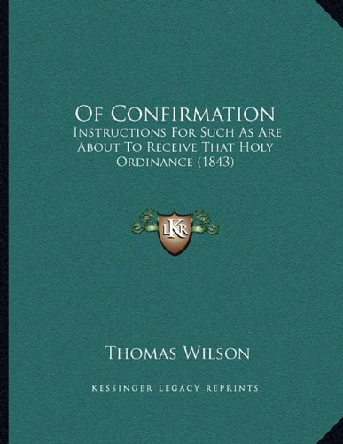 Of Confirmation: Instructions For Such As Are About To Receive That Holy Ordinance (1843) PDF