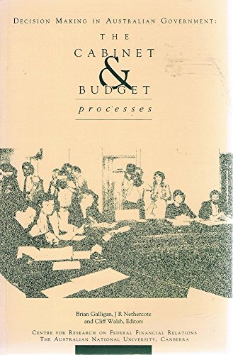 Decision making in Australian government: The cabinet & budget processes