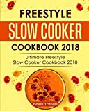 Freestyle Slow Cooker Cookbook 2018: Ultimate Freestyle Slow Cooker Cookbook 2018: Simple and Delicious Freestyle Slow Cooker Recipes (Freestyle Slow Cooker Cookbook - 2019 Fully Updated) (Volume 1)