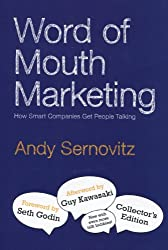 Word of Mouth Marketing: How Smart Companies Get People Talking, Collector's Edition