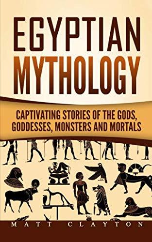Egyptian Mythology: Captivating Stories of the...