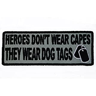 Heros Dont Wear Capes They Wear Dog Tags 4 Inch Embroidered Patch
