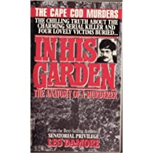 In His Garden: The Anatomy of a Murderer (The Cape Cod Murders)