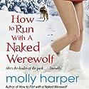 How to Run with a Naked Werewolf Hörbuch von Molly Harper Gesprochen von: Amanda Ronconi