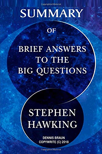 Summary of Brief Answers to the Big Questions by Stephen Hawking