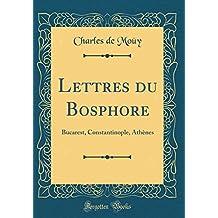 Lettres Du Bosphore: Bucarest, Constantinople, Athènes (Classic Reprint)