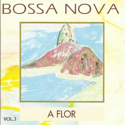 Bossa Nova, Vol. 3 : A Flor (f...
