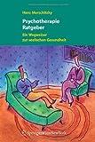 Psychotherapie Ratgeber: Ein Wegweiser zur seelischen Gesundheit (German Edition), Hans Morschitzky, 321133615X