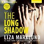 The Long Shadow: Annika Bengtzon, Book 8   Liza Marklund