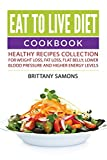 Eat to Live Diet Cookbook: Healthy Recipes